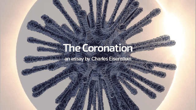The Coronation, an essay by Charles Eisenstein