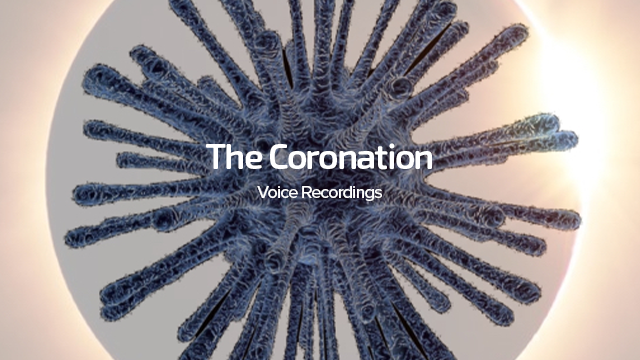The Coronation, Voice Recordings